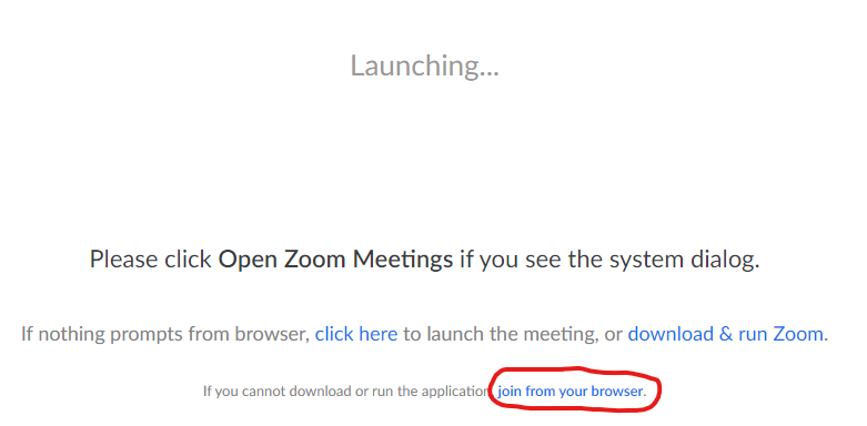 "A screenshot of the Zoom launching page that displays instructions on how to start a ZOOM application. In addition there are options to download and run Zoom as a separate application. At the bottom of the screen is the choice to ""Join from your browser."" This last is highlighted to show it is the choice discussed in the directions."